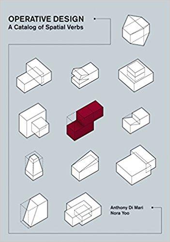 Di Mari, Anthony –  Operative design: a catalogue of spatial verbs.